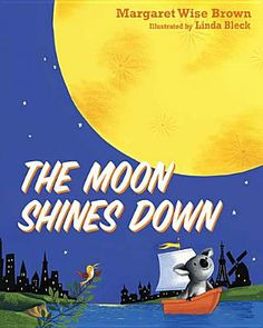 The Moon Shines Down   IndieBound Mr. gave this one two bottles up. (Bedtime 6/3/12)