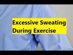 Excessive Sweating During Exercise - Excessive Sweating Treatment