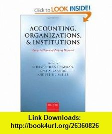 Accounting, Organizations, and Institutions Essays in Honour of Anthony Hopwood (9780199546350) Christopher S. Chapman, David J. Cooper, Peter Miller , ISBN-10: 0199546355  , ISBN-13: 978-0199546350 ,  , tutorials , pdf , ebook , torrent , downloads , rapidshare , filesonic , hotfile , megaupload , fileserve