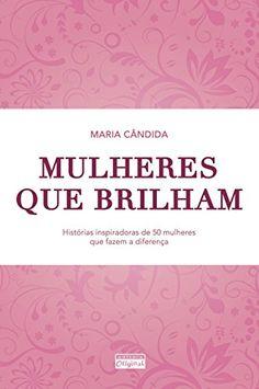 Mulheres que brilham por Maria Cândida https://www.amazon.com.br/dp/B0153TB5E2/ref=cm_sw_r_pi_dp_tPplxbA0M8FDW