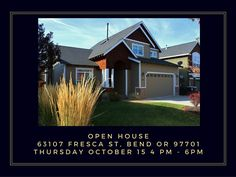Open House 63107 Fresca St Bend OR 97701 Price $369,950 Open House: Thursday 10/15/15 4:00 - 6:00 pm  Beautiful home in NW Bend. 2-story 1893 sq ft home has 3 bedrooms, den/office and 2.5 bathrooms...