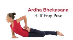 BENEFITS OF YOGA ARDHA BHEKASANA- HALF FROG POSE