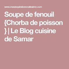 Soupe de fenouil {Chorba de poisson } | Le Blog cuisine de Samar
