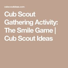 Cub Scout Gathering Activity: The Smile Game | Cub Scout Ideas