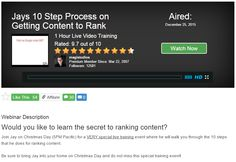 Jay's 10 Step Process of Getting Content to Rank Live Webinar Training...   This has to be the best value for money I have ever paid in my life! If you want to learn how to make money online there really is just no choice here.   This is the Best Online Marketing Training Program you will find in the world!   Here is a detailed insiders view that will have you hooked!  http://smallonlinebusinessopportunity.com/best-online-marketing-training-program/