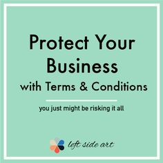 Protect Your Business With The Right Terms & Conditions.  Click though here to visit Left Side Art for more information.