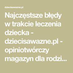 Najczęstsze błędy w trakcie leczenia dziecka - dziecisawazne.pl - opiniotwórczy magazyn dla rodziców