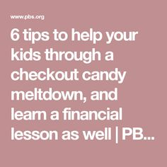 6 tips to help your kids through a checkout candy meltdown, and learn a financial lesson as well | PBS NewsHour