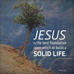 Jesus is the best foundation upon which to build a solid life   https://www.facebook.com/ourdailybread/photos/10153093892805673