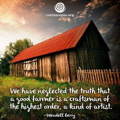 We love farmers. Share if you agree! Learn more about farmer Wendell Berry here: ---- Cornucopia Institute ( Ag Quote, Wendell Berry, Farm Images, Emergency Preparation, Gratitude Quotes, Earthship, Romantic Love Quotes, Getting To Know You, Farm Life