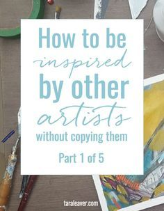 How to be inspired by other artists without copying them - part one of a five part series where we look at ways to approach and develop our own work without getting caught up in the work of other artists we love.