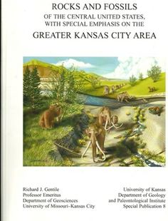 Rocks and Fossils of the Central United States, with Special Emphasis on the Greater Kansas City Area (University of Kansas Department of Ge...