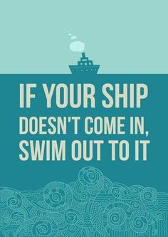 """Motivational Quote: """"If Your Ship Doesnt Come In, SWIM OUT TO IT!"""" - Author Unknown. Click the Picture to Read Tall Paul's Blog Post About this Quote"""