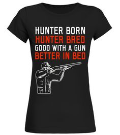 "# Hunter Born Hunter Bred Good With A Gun Better Hunting Shirt .  Special Offer, not available in shops      Comes in a variety of styles and colours      Buy yours now before it is too late!      Secured payment via Visa / Mastercard / Amex / PayPal      How to place an order            Choose the model from the drop-down menu      Click on ""Buy it now""      Choose the size and the quantity      Add your delivery address and bank details      And that's it!      Tags: This Hunting t-shirt…"