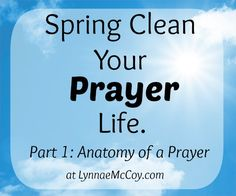This post kicks of a month-long series to help you spring clean your prayer life. First, we look at what makes a good prayer. What is prayer? How do you pray?