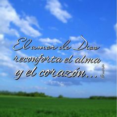 El amor de Dios reconforta el alma y el corazón...