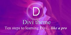 Learning Divi like a pro - learn how to use the Divi theme by Elegant Themes using this structured simple ten step programme