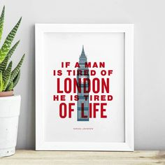 If a man is tired of London he is tired of life http://www.notonthehighstreet.com/themotivatedtype/product/tired-on-london-typography-print @notonthehighst #notonthehighstreet