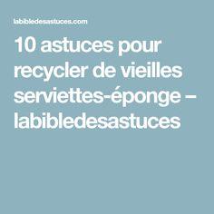 10 astuces pour recycler de vieilles serviettes-éponge – labibledesastuces