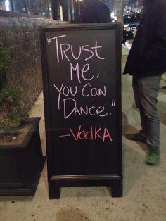 """""""Confía en mi, puedes bailar."""" -Vodka"""