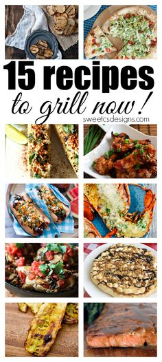 15 Great Recipes to Grill Now- this is an awesome list of foods to cook on the grill this summer!