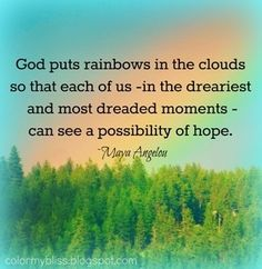 Hope and Rainbows - God puts rainbows in the clouds so that each of us - in the dreariest and most dreaded moments - can see a possibility. Hope Quotes, Great Quotes, Quotes To Live By, Inspirational Quotes, Bible Quotes, Rainbow Quote, Maya Angelou Quotes, Color Quotes, Gods Promises
