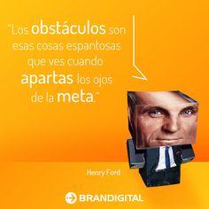 """""""Los obstáculos son esas cosas espantosas que ves cuando apartas los ojos de la meta"""" - Henry Ford"""
