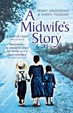 """Years ago I read A Midwife's Story, by Penny Armstrong and Sheryl Feldman. It chronicles Penny's work as a midwife among the Amish during the 1970s. I had two of my four babies at home. Because I had that """"shared experience"""" with the women in the book, I felt connected to them. I """"knew"""" their stories. But I never dreamed that shared experience would be a primary bond to a real-life Amish woman—I'll call her Mary—more than twenty years later."""