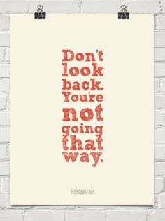 BEST ADVICE OF THE DAY! Don't look back. you're not going that way. #19600