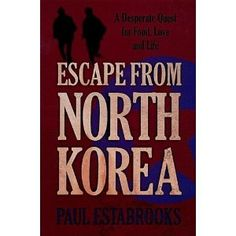 """Escape from North Korea by Paul Estrabrooks.  This true story gives a compelling and current look inside """"the Hermit Kingdom"""" of North Korea."""