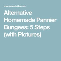 Alternative Homemade Pannier Bungees: 5 Steps (with Pictures)