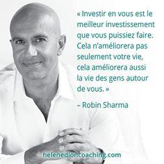 «Investir en vous est le meilleur investissement que vous puissiez faire. Cela n'améliorera pas seulement votre vie, cela améliorera aussi la vie des gens autour de vous.» – Robin Sharma