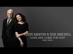 "▶ Steve Martin & Edie Brickell - ""Love Has Come For You"" (Lyric Video) - YouTube"