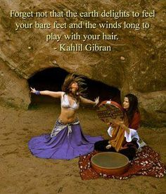 Wild Woman, forget not that the earth delights to feel your bare feet and the winds long to play with your hair!