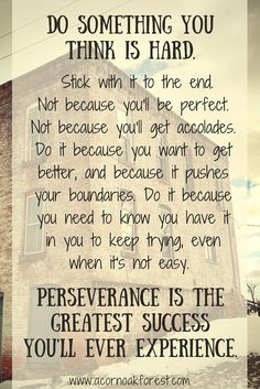 Do something you think is hard.... Perseverance is the greatest success you'll ever experience. Mindful Life