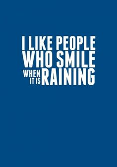 i smile when it rains and when it storms. It's just so beautiful :)
