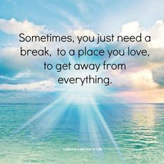 Lessons Learned in Life   Sometimes, you just need a break.