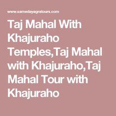 Taj Mahal With Khajuraho Temples,Taj Mahal with Khajuraho,Taj Mahal Tour with Khajuraho