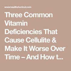 Three Common Vitamin Deficiencies That Cause Cellulite & Make It Worse Over Time – And How to Fix Them!