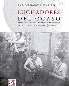 Luchadores del ocaso : reflexión, guerrilla y violencia política en la Asturias de posguerra (1937-1952) / Ramón García Piñeiro. Oviedo : KRK Ediciones, 2015