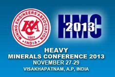 #geocongress International Heavy Minerals Conference 2013. Visakhapatnam, India. 27 Nov 2013 → 29 Nov 2013. The biennial International conference is ninth in a series of conferences that focus on the heavy minerals industry, and will be organized  for the first time in India by The Mining Engineers Association of India (MEAI) in collaboration with and support from the Government, other professional organizations and industry.