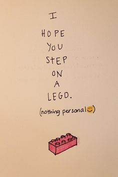 I hope you step on a lego. (nothing personal)
