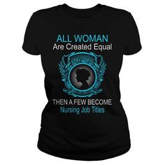 All Woman Are Created Equal Then A Few Become Nursing Job Titles T-Shirts & Hoodies Check more at https://teemom.com/jobs-shirts/woman-created-equal-become-nursing-job-titles.html