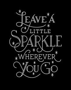 Yea! Leave a little sparkle everywhere you go.