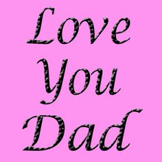 124 Best Love My Daddy Images Thoughts Thinking About You Sons