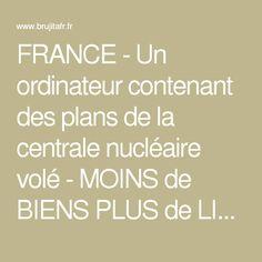FRANCE - Un ordinateur contenant des plans de la centrale nucléaire volé - MOINS de BIENS PLUS de LIENS