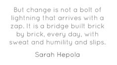 But change is not a bolt of lightning that arrives...