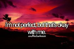 i'm not perfect, but that's ok with me