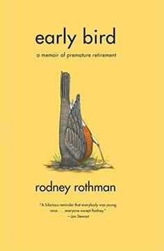 Early Bird: A Memoir of Premature Retirement by Rodney Ro... https://www.amazon.com/dp/0743270584/ref=cm_sw_r_pi_dp_x_Bes3zb3G77TPW