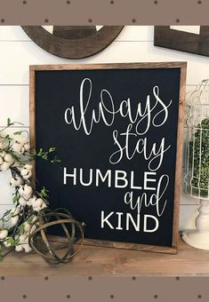 Farmhouse style home decor, Always stay humble and kind, black and white chalkboard style typography art, handpainted wood sign, shabby chic decor, gift idea for a Joanna Gaines / Fixer Upper fan. #affiliate